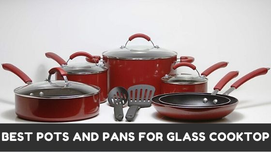 Best Pots And Pans For Glass Cooktop – An Ultimate Guide 2021
