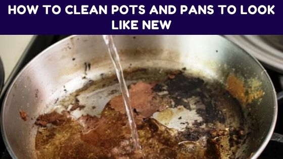 How To Clean Pots And Pans To Look Like New – 6 Quick Methods