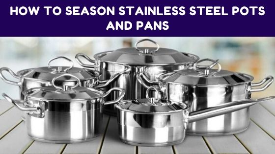 How To Season Stainless Steel Pots And Pans