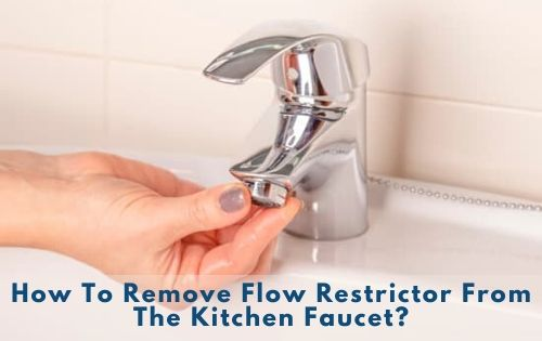 How To Remove Flow Restrictor From The Kitchen Faucet