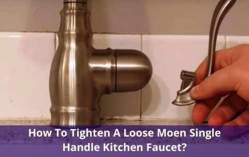 How To Tighten A Loose Moen Single Handle Kitchen Faucet 3 Amazing Steps