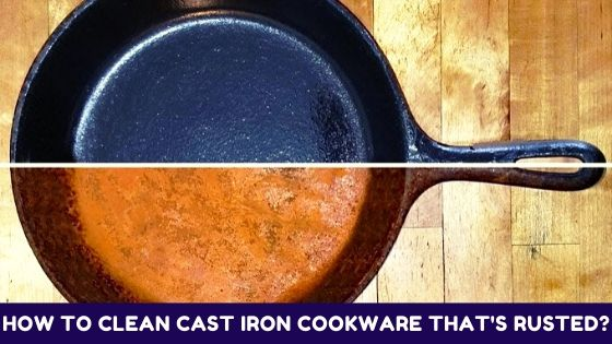 How to Clean Cast Iron Cookware that's Rusted