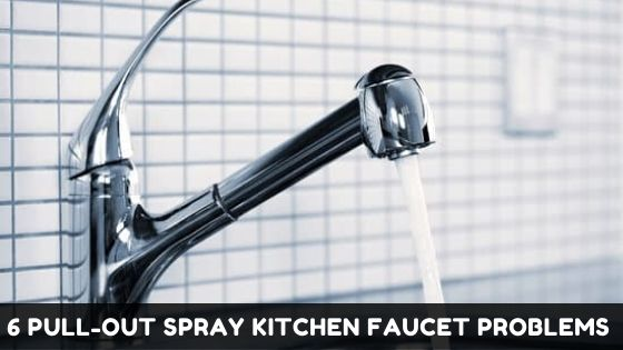 6 Pull-Out Spray Kitchen Faucet Problems That Are Easy To Fix