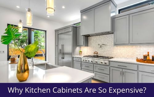 why kitchen cabinets are so expensive