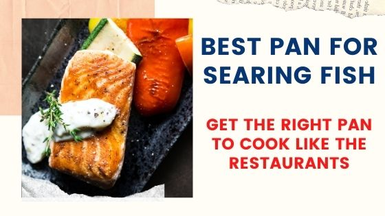Best Pan For Searing Fish to get restaurant like texture