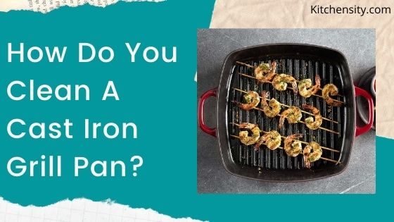 How Do You Clean A Cast Iron Grill Pan