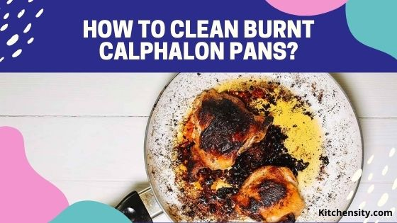 How To Clean Burnt Calphalon Pans - An Effective Guide