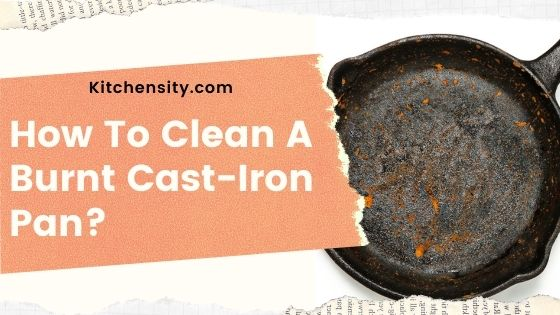 How To Clean Burnt Cast-Iron Pans