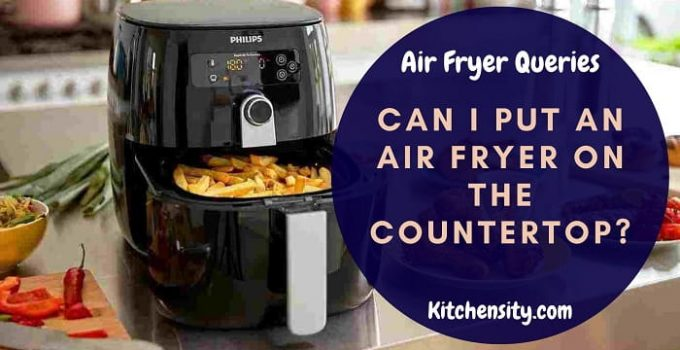 Can I Put An Air Fryer On The Countertop