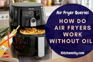 How Do Air Fryers Work Without Oil? Can You Use Oil?