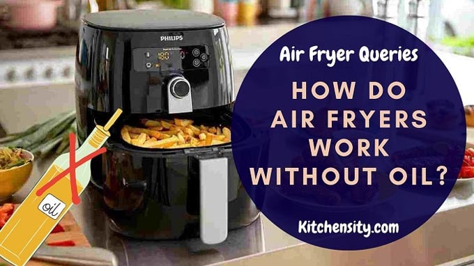 How Do Air Fryers Work Without Oil