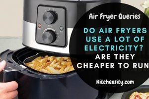 Do Air Fryers Use A Lot Of Electricity? Are They Cheap To Operate in 2021?