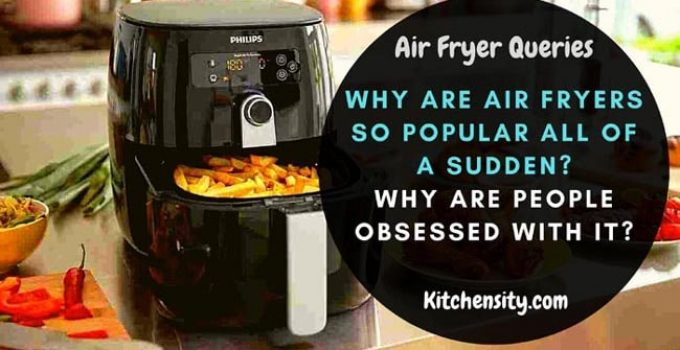 Why Are Air Fryers So Popular All Of A Sudden