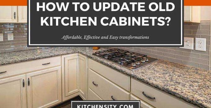 How To Update Old Kitche Cabinets
