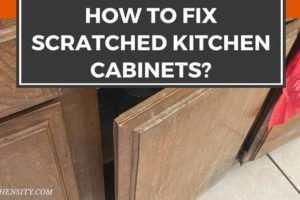 How To Fix Scratched Kitchen Cabinets? 3 Effective & Easiest Steps