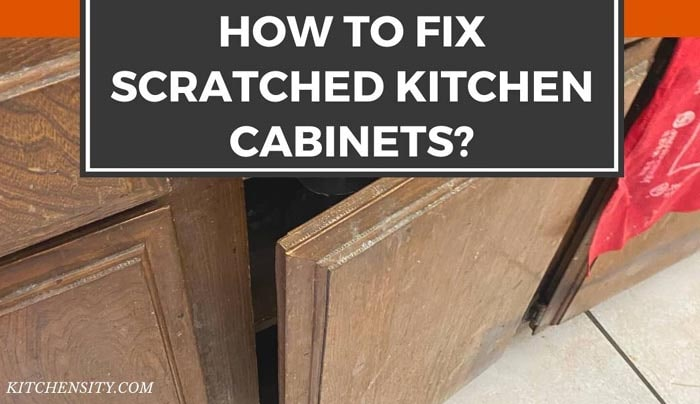 How to fix scratched kitchen cabinets