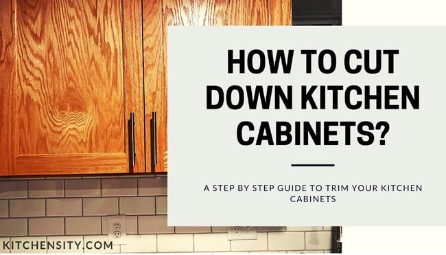How To Cut Down Kitchen Cabinets?