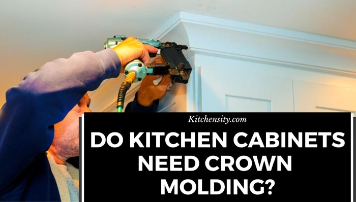 Do Kitchen Cabinets Need Crown Molding