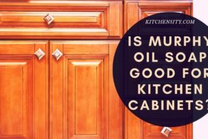 Is Murphy Oil Soap Good For Kitchen Cabinets? (Made Of 98% Natural Ingredients)